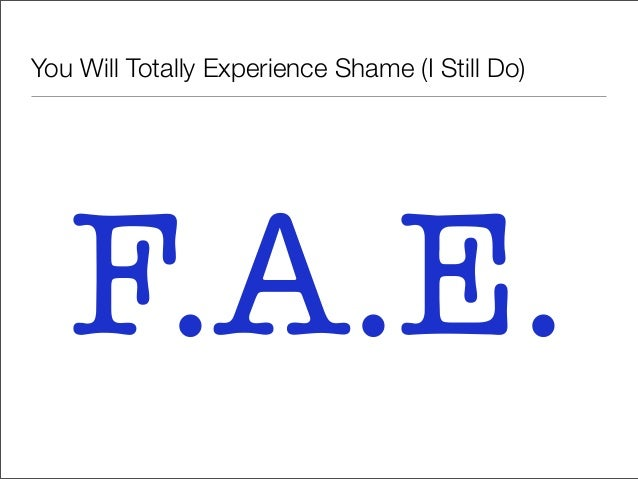 You Will Totally Experience Shame (I Still Do)   F.A.E.