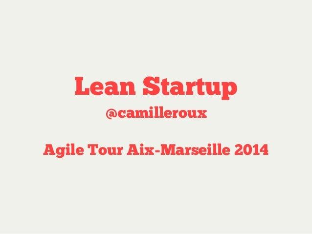 Lean Startup @camilleroux Agile Tour Aix-Marseille 2014