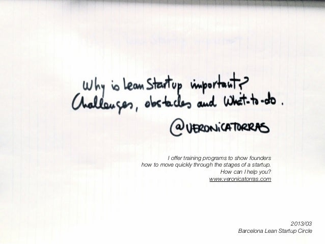 2013/03Barcelona Lean Startup CircleI offer training programs to show foundershow to move quickly through the stages of a ...