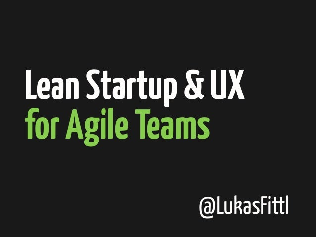 Lean Startup & UX for Agile Teams @LukasFittl