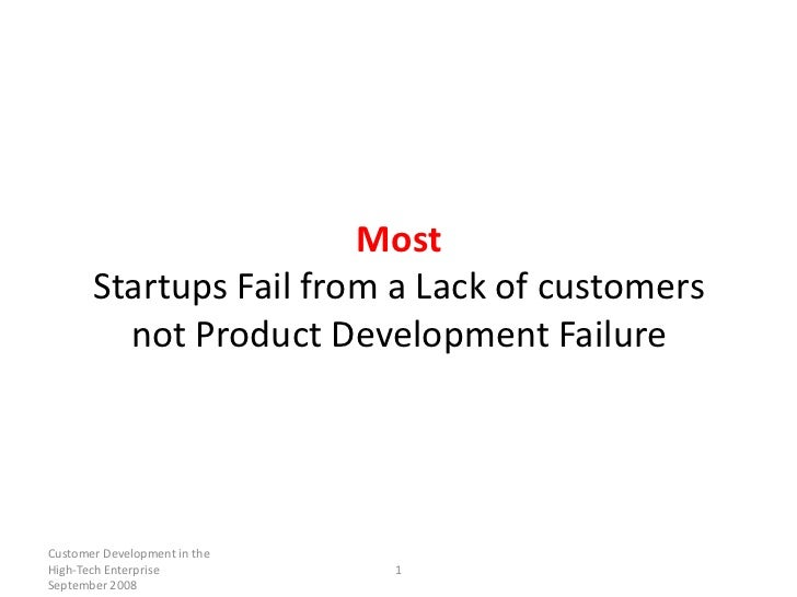 Most       Startups Fail from a Lack of customers         not Product Development FailureCustomer Development in theHigh-T...