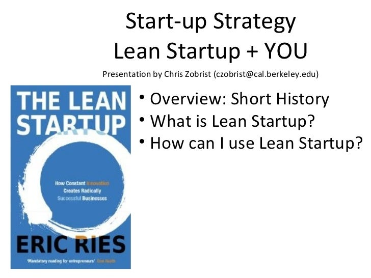 Start-up Strategy  Lean Startup + YOUPresentation by Chris Zobrist (czobrist@cal.berkeley.edu)         • Overview: Short H...