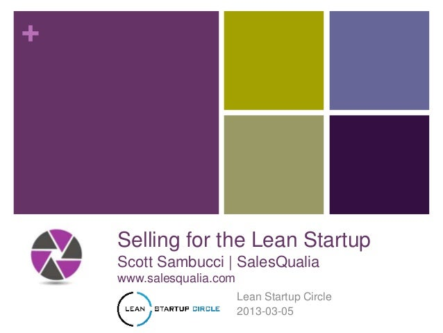+    Selling for the Lean Startup    Scott Sambucci | SalesQualia    www.salesqualia.com                          Lean Sta...