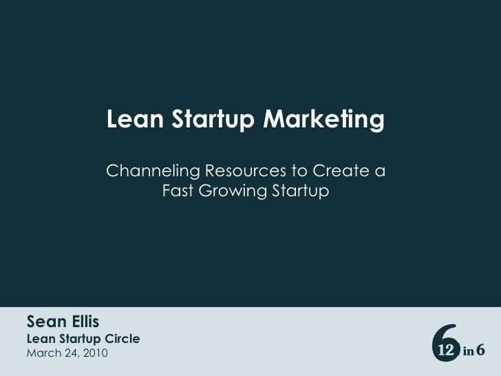 Lean Startup Marketing<br />Channeling Resources to Create a Fast Growing Startup<br />Sean Ellis<br />Lean Startup Circle...