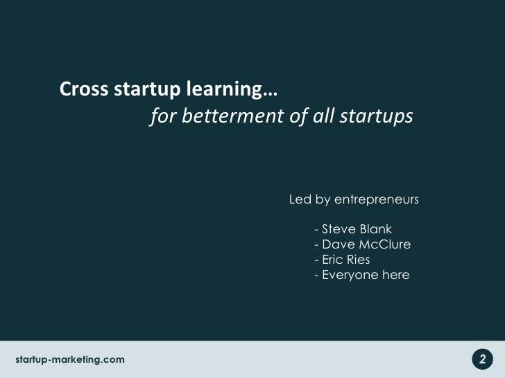 Cross startup learning… <br />                  for betterment of all startups<br />Led by entrepreneurs<br /><ul><li> Ste...