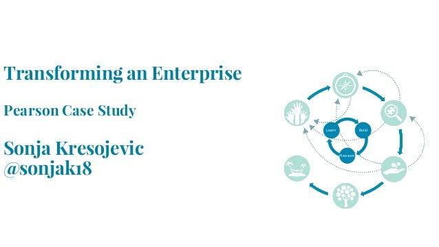 Transforming an Enterprise Pearson Case Study Sonja Kresojevic @sonjak18 Learn Build Measure