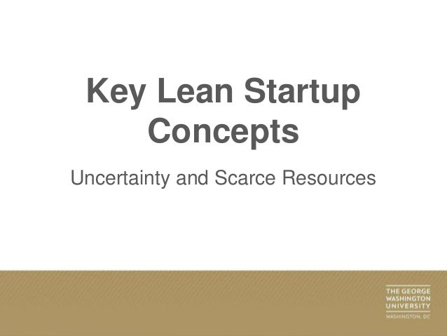 Key Lean Startup Concepts Uncertainty and Scarce Resources