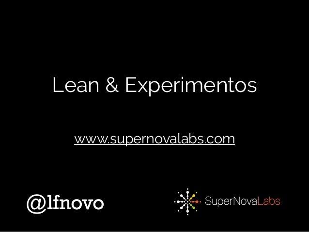 Lean & Experimentos @lfnovo www.supernovalabs.com