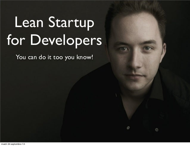 Lean Startup for Developers You can do it too you know!  mardi 24 septembre 13