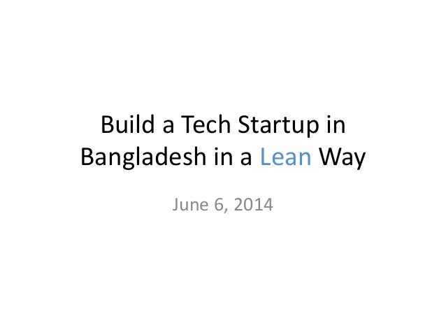 Build a Tech Startup in Bangladesh in a Lean Way June 6, 2014