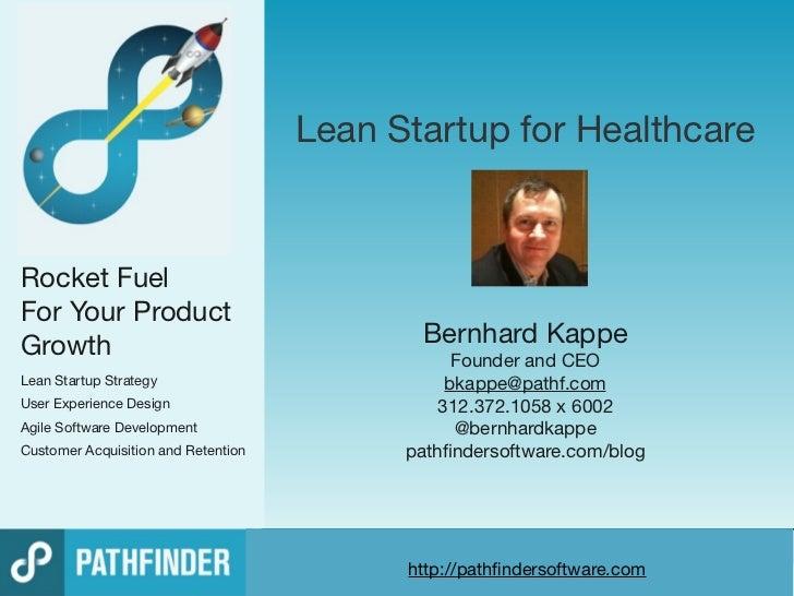 Lean Startup for HealthcareRocket FuelFor Your ProductGrowth                                       Bernhard Kappe         ...