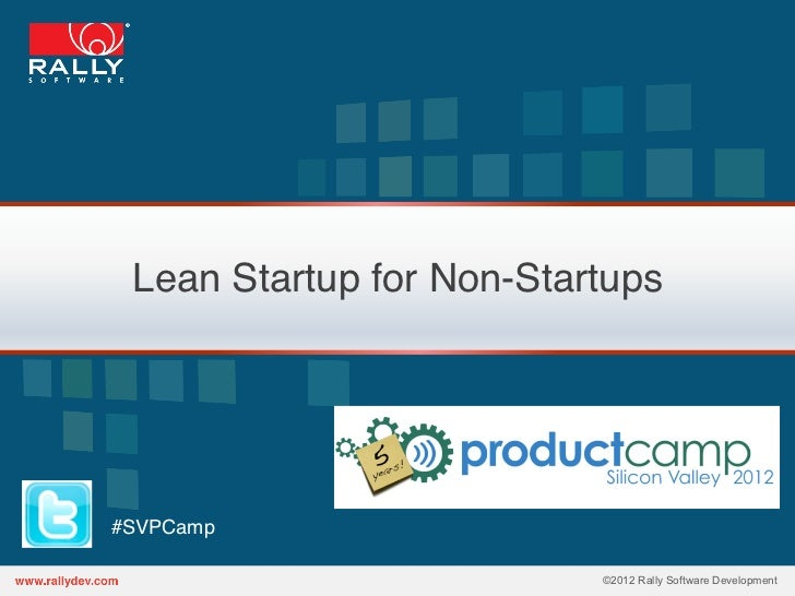 Lean Startup for Non-Startups!#SVPCamp!                           ©2012 Rally Software Development