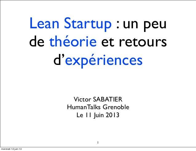Lean Startup : un peude théorie et retoursd'expériencesVictor SABATIERHumanTalks GrenobleLe 11 Juin 20131mercredi 12 juin 13