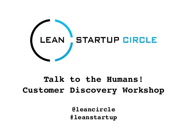 Talk to the Humans!Customer Discovery Workshop          @leancircle         #leanstartup