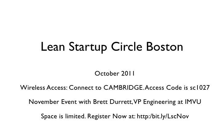 Lean Startup Circle Boston                         October 2011Wireless Access: Connect to CAMBRIDGE. Access Code is sc102...