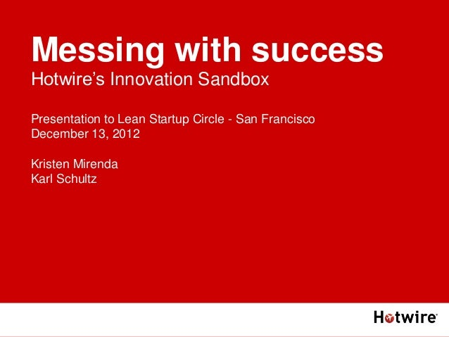 Hotwire's Innovation SandboxPresentation to Lean Startup Circle - San FranciscoDecember 13, 2012Kristen MirendaKarl Schult...