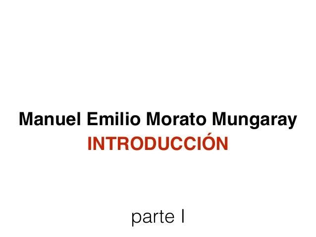 Manuel Emilio Morato Mungaray parte I INTRODUCCIÓN