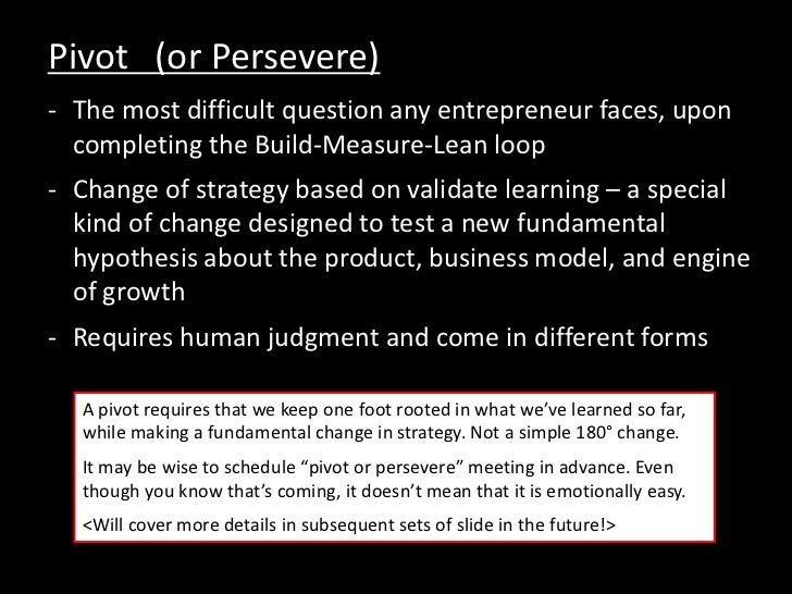 Pivot (or Persevere)- The most difficult question any entrepreneur faces, upon  completing the Build-Measure-Lean loop- Ch...
