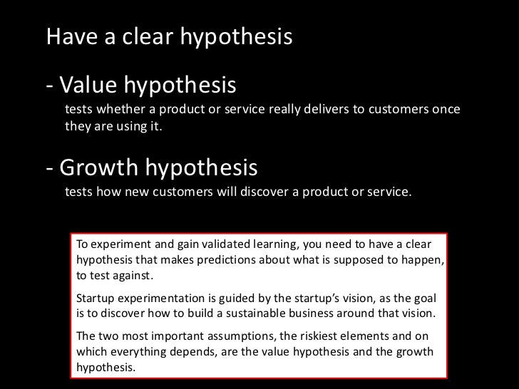 Have a clear hypothesis- Value hypothesis tests whether a product or service really delivers to customers once they are us...