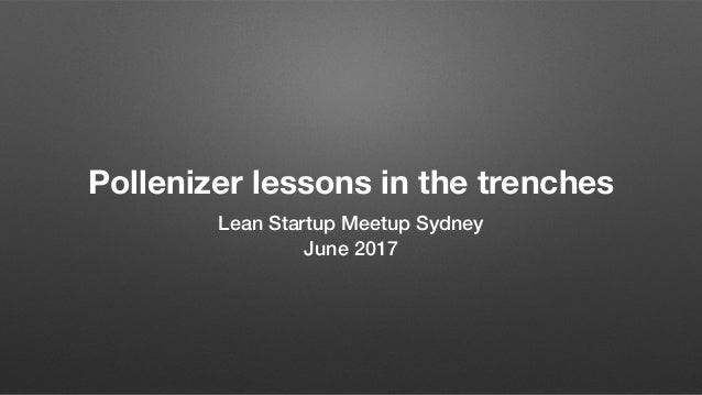 Pollenizer lessons in the trenches Lean Startup Meetup Sydney June 2017
