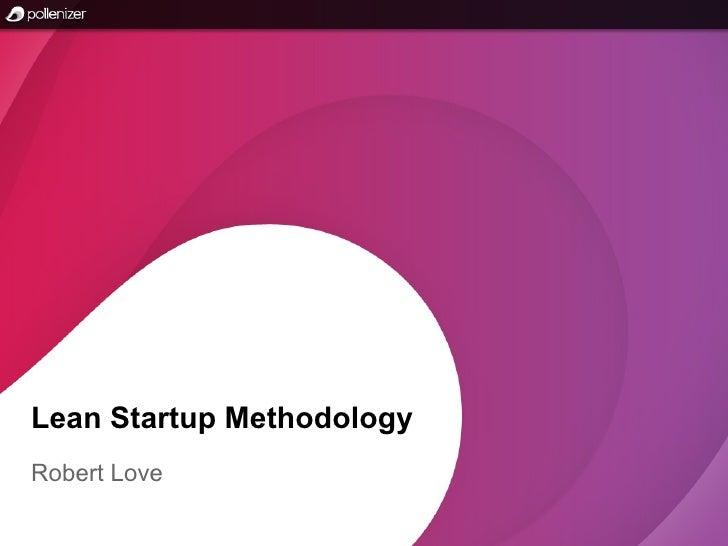 Lean Startup MethodologyRobert Love
