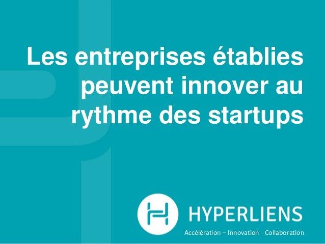 Les entreprises établies peuvent innover au rythme des startups Accélération – Innovation - Collaboration