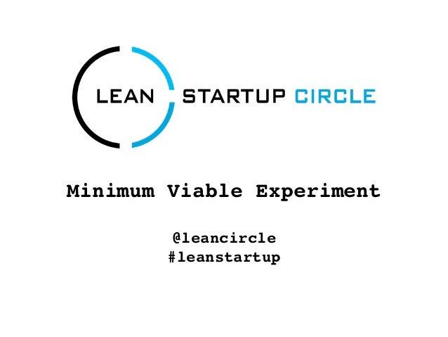 Minimum Viable Experiment         @leancircle        #leanstartup
