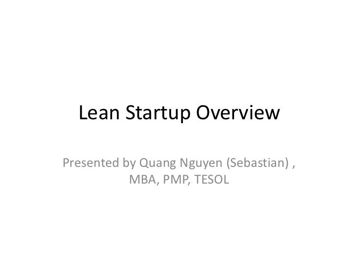 Lean Startup OverviewPresented by Quang Nguyen (Sebastian) ,           MBA, PMP, TESOL