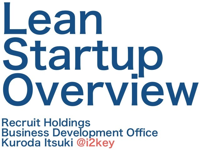 Lean Startup Overview Recruit Holdings Business Development Office Kuroda Itsuki @i2key