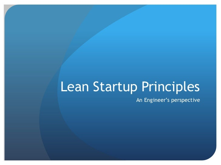 Lean Startup Principles            An Engineer's perspective