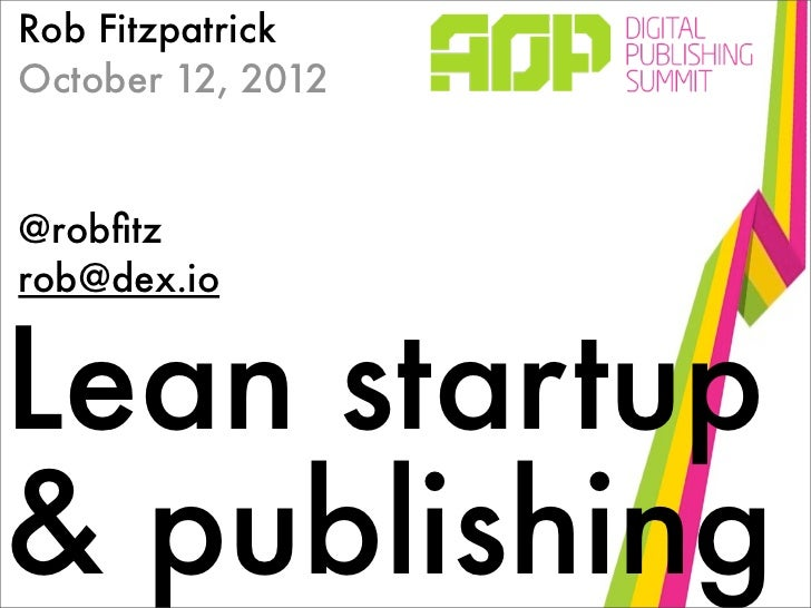 Rob FitzpatrickOctober 12, 2012@robfitzrob@dex.ioLean startup& publishing