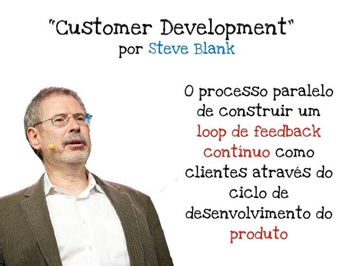 """""""Customer Development""""      por Steve Blank              O processo paralelo                de construir um               ..."""