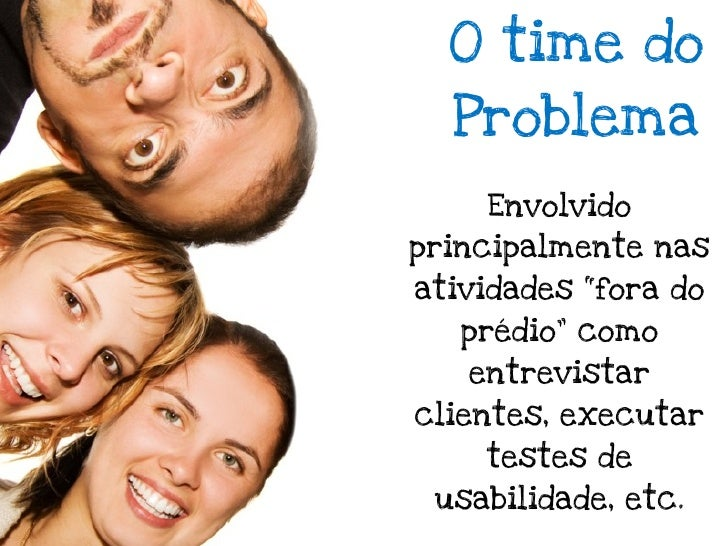 """O time da SoluçãoEnvolvidos principalmente nas atividades """"dentro do prédio""""            como codificar, testar, deploy, etc."""