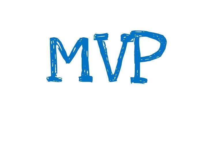 1    Não assuma quenenhuma feature deveráser incluída em seu MVP.   Comece do Zero e justifique uma à uma