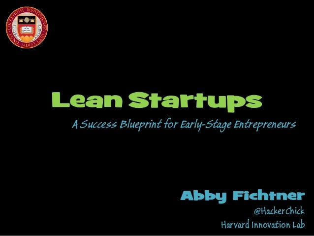 Lean Startups  A Success Blueprint for Early-Stage Entrepreneurs  Abby Fichtner  @HackerChick Harvard Innovation Lab