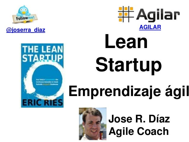 @joserra_diaz             AGILAR                    Lean                   Startup                Emprendizaje ágil       ...