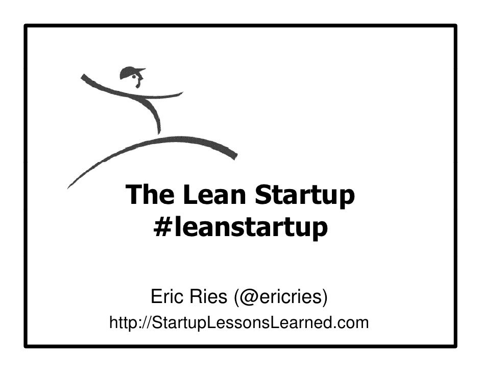 The Lean Startup                  p     #leanstartup       Eric Ries (@ericries) http://StartupLessonsLearned.com