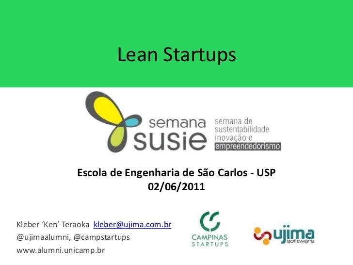 Lean Startups               Escola de Engenharia de São Carlos - USP                             02/06/2011Kleber 'Ken' Te...