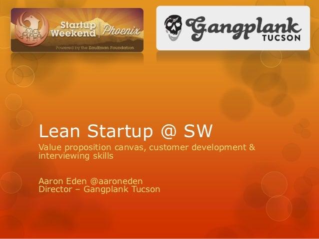 Lean Startup @ SWValue proposition canvas, customer development &interviewing skillsAaron Eden @aaronedenDirector – Gangpl...