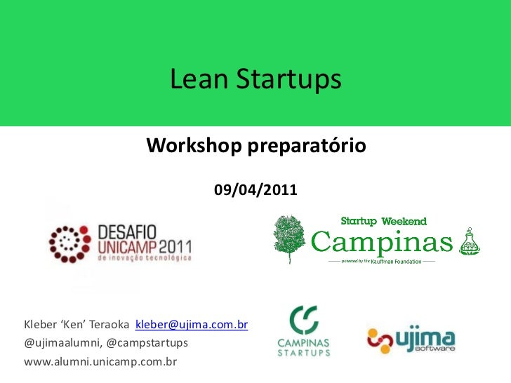 Lean Startups                     Workshop preparatório                                 09/04/2011Kleber 'Ken' Teraoka kle...