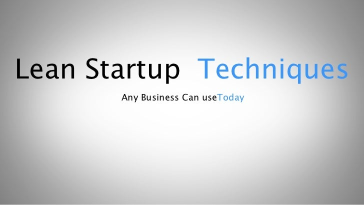 Lean Startup Techniques       Any Business Can useToday