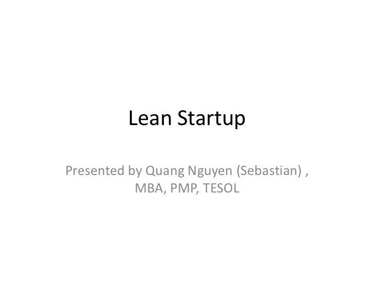 Lean StartupPresented by Quang Nguyen (Sebastian) ,           MBA, PMP, TESOL