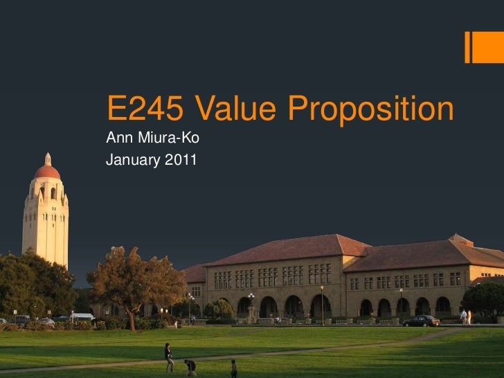 E245 Value Proposition<br />Ann Miura-Ko<br />January 2011<br />