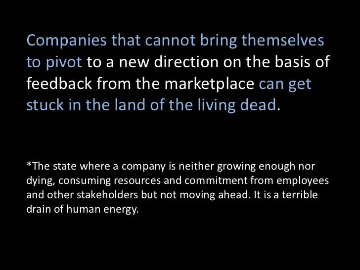 Companies that cannot bring themselvesto pivot to a new direction on the basis offeedback from the marketplace can getstuc...