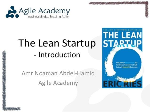 The Lean Startup  - Introduction  Amr Noaman Abdel-Hamid  Agile Academy