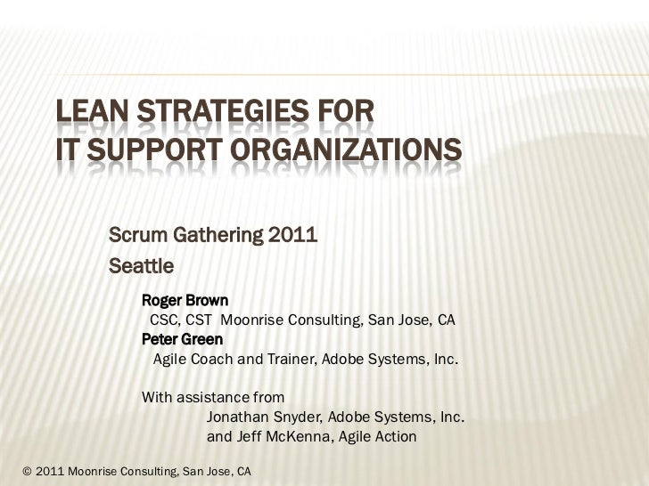 LEAN STRATEGIES FOR     IT SUPPORT ORGANIZATIONS               Scrum Gathering 2011               Seattle                 ...