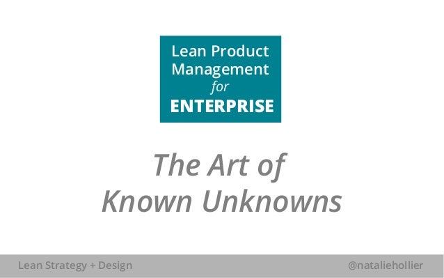 Lean Product  Management  for  ENTERPRISE  The Art of  Known Unknowns  Lean Strategy + Design @nataliehollier