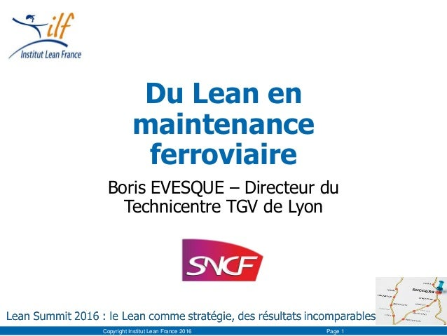 Du Lean en maintenance ferroviaire Boris EVESQUE – Directeur du Technicentre TGV de Lyon Copyright Institut Lean France 20...