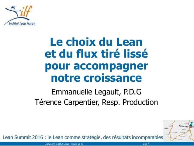 Le choix du Lean et du flux tiré lissé pour accompagner notre croissance Emmanuelle Legault, P.D.G Térence Carpentier, Res...
