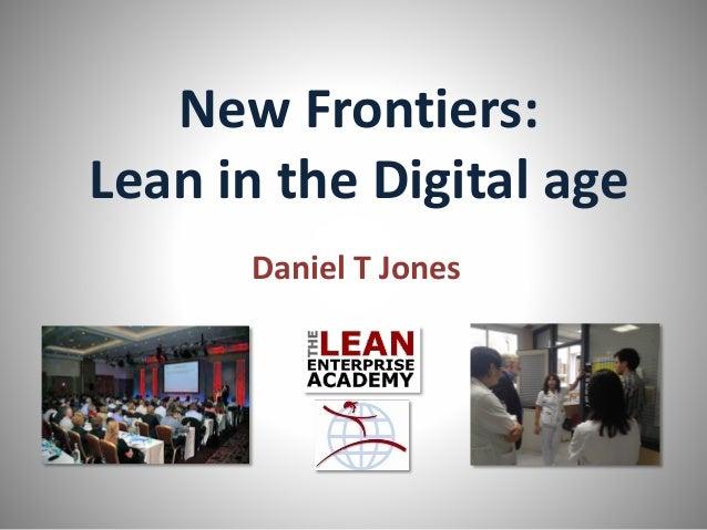 New Frontiers: Lean in the Digital age Daniel T Jones